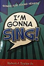 I'm Gonna Sing by Robert J. Taylor Jr.