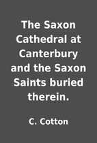 The Saxon Cathedral at Canterbury and the…