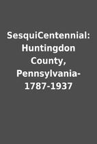 SesquiCentennial: Huntingdon County,…