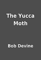 The Yucca Moth by Bob Devine