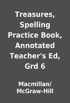 Treasures, Spelling Practice Book, Annotated…