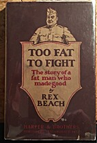 Too Fat to Fight by Rex Beach
