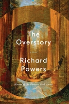 The Overstory: A Novel by Richard Powers