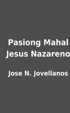 Pasiong Mahal Jesus Nazareno by Jose N.…