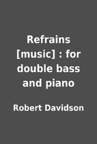 Refrains [music] : for double bass and piano…