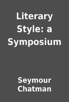 Literary Style: a Symposium by Seymour…