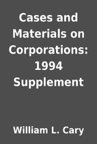 Cases and Materials on Corporations: 1994…