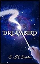Dreambird by E. H. Everdene