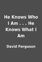 He Knows Who I Am . . . He Knows What I Am…