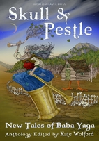 Skull and Pestle: New Tales of Baba Yaga by…