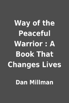 Way of the Peaceful Warrior : A Book That…