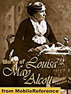 Works of Louisa May Alcott. (35 Works)…