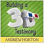 Building a 3-D Testimony by Andrew Horton