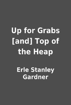 Up for Grabs [and] Top of the Heap by Erle…