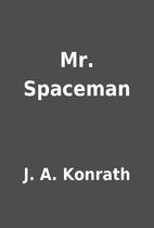 Mr. Spaceman by J. A. Konrath
