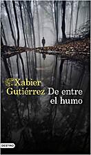 DE ENTRE EL HUMO by Xavier Gutiérrez
