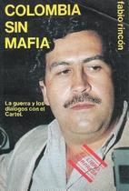 Colombia Sin Mafia: La Guerra y los…