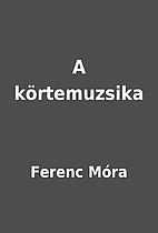 A körtemuzsika by Ferenc Móra