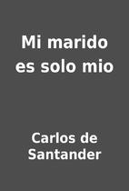 Mi marido es solo mio by Carlos de Santander