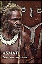 Asmat : Leben mit den Ahnen : steinzeitliche…