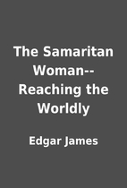 The Samaritan Woman--Reaching the Worldly by…