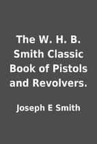 The W. H. B. Smith Classic Book of Pistols…