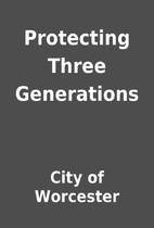 Protecting Three Generations by City of…