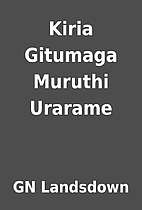 Kiria Gitumaga Muruthi Urarame by GN…