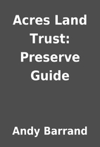 Acres Land Trust: Preserve Guide by Andy…
