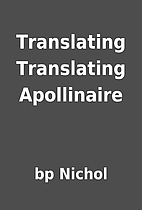 Translating Translating Apollinaire by bp…