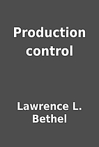 Production control by Lawrence L. Bethel