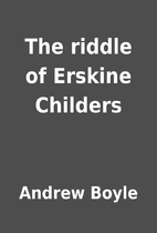 The riddle of Erskine Childers by Andrew…