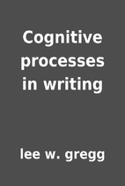 Cognitive processes in writing by lee w.…