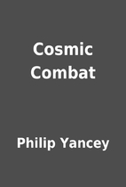 Cosmic Combat by Philip Yancey