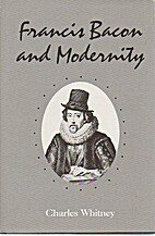Francis Bacon and Modernity by Charles…