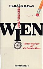 Unglaubliches Wien by Harald Havas