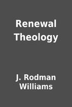 Renewal Theology by J. Rodman Williams