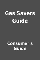 Gas Savers Guide by Consumer's Guide