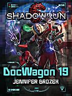 Shadowrun: Doc Wagon 19 by Jennifer Brozek
