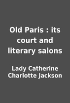 Old Paris : its court and literary salons by…