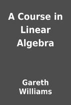 A Course in Linear Algebra by Gareth…