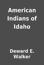 American Indians of Idaho by Deward E.…