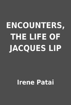 ENCOUNTERS, THE LIFE OF JACQUES LIP by Irene…