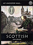 My Ancestor Was Scottish: A Guide to Sources…