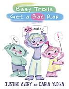 Baby Trolls Get a Bad Rap by Justine Avery