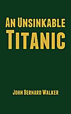 An Unsinkable Titanic by John Bernard Walker