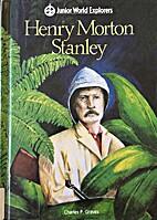 Henry Morton Stanley: A World Explorer by…