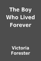 The Boy Who Lived Forever by Victoria…