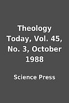 Theology Today, Vol. 45, No. 3, October 1988…
