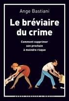 Le bréviaire du crime : Comment…